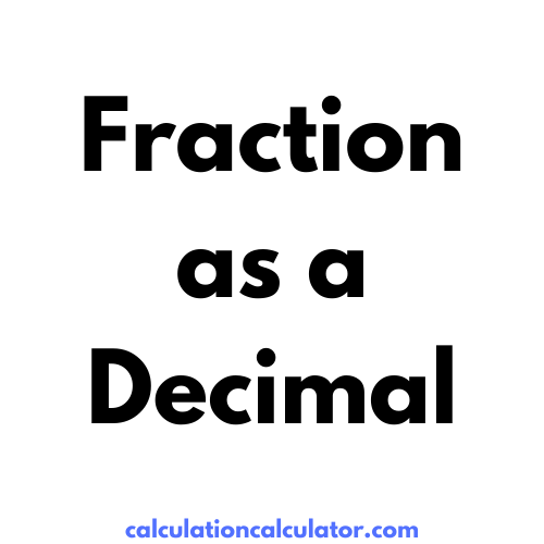 Fraction as a Decimal