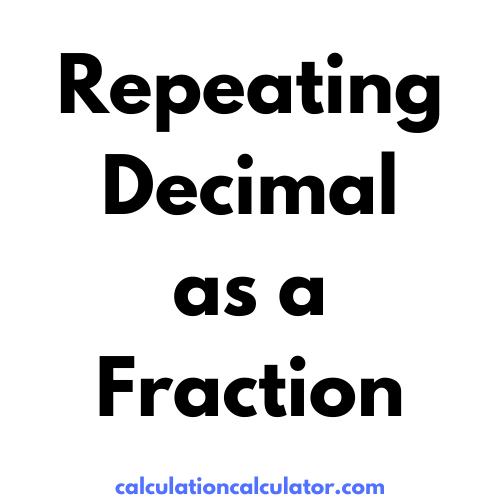 Repeating Decimal as a Fraction